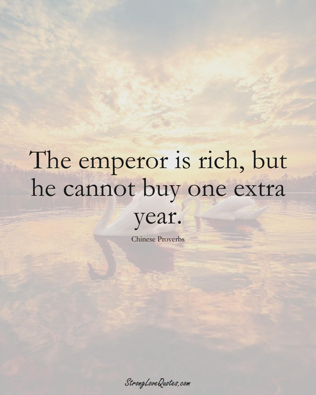 The emperor is rich, but he cannot buy one extra year. (Chinese Sayings);  #AsianSayings
