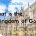 What is the Kingdom of God?| what is kingdom of god in bible