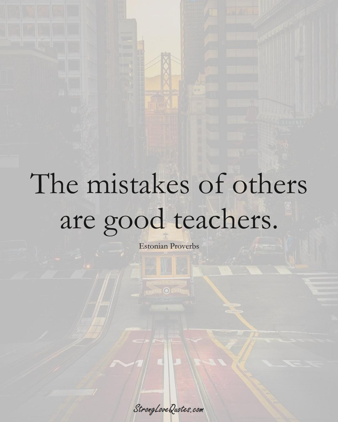 The mistakes of others are good teachers. (Estonian Sayings);  #EuropeanSayings