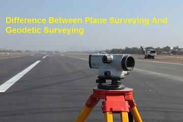 Difference Between Plane Surveying And Geodetic Surveying