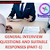 GENERAL INTERVIEW QUESTIONS AND SUITABLE RESPONSES (PART-1)