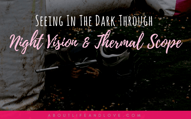 Seeing In The Dark Through Night Vision And Thermal Scope