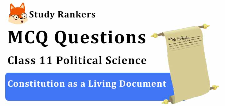 MCQ Questions for Class 11 Political Science: Ch 9 Constitution as a Living Document