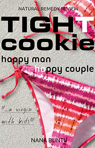 Tight Cookie - Happy Man - Happy Couple | Vaginal Health and ph Balance for Women - Organic Remedy (Natural Remedy Review Book 1) by Nana Buntu