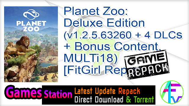 Planet Zoo Deluxe Edition (v1.2.5.63260 + 4 DLCs + Bonus Content, MULTi18) [FitGirl Repack, Selective Download – from 5.8 GB]