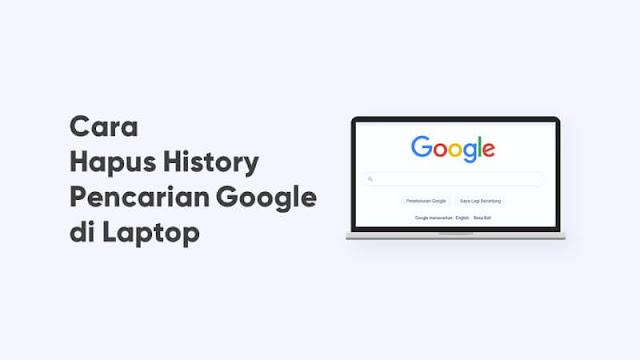cara hapus history pencarian google di laptop