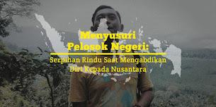 Menyusuri Pelosok Negeri: Serpihan Rindu Saat Mengabdikan Diri Kepada Nusantara