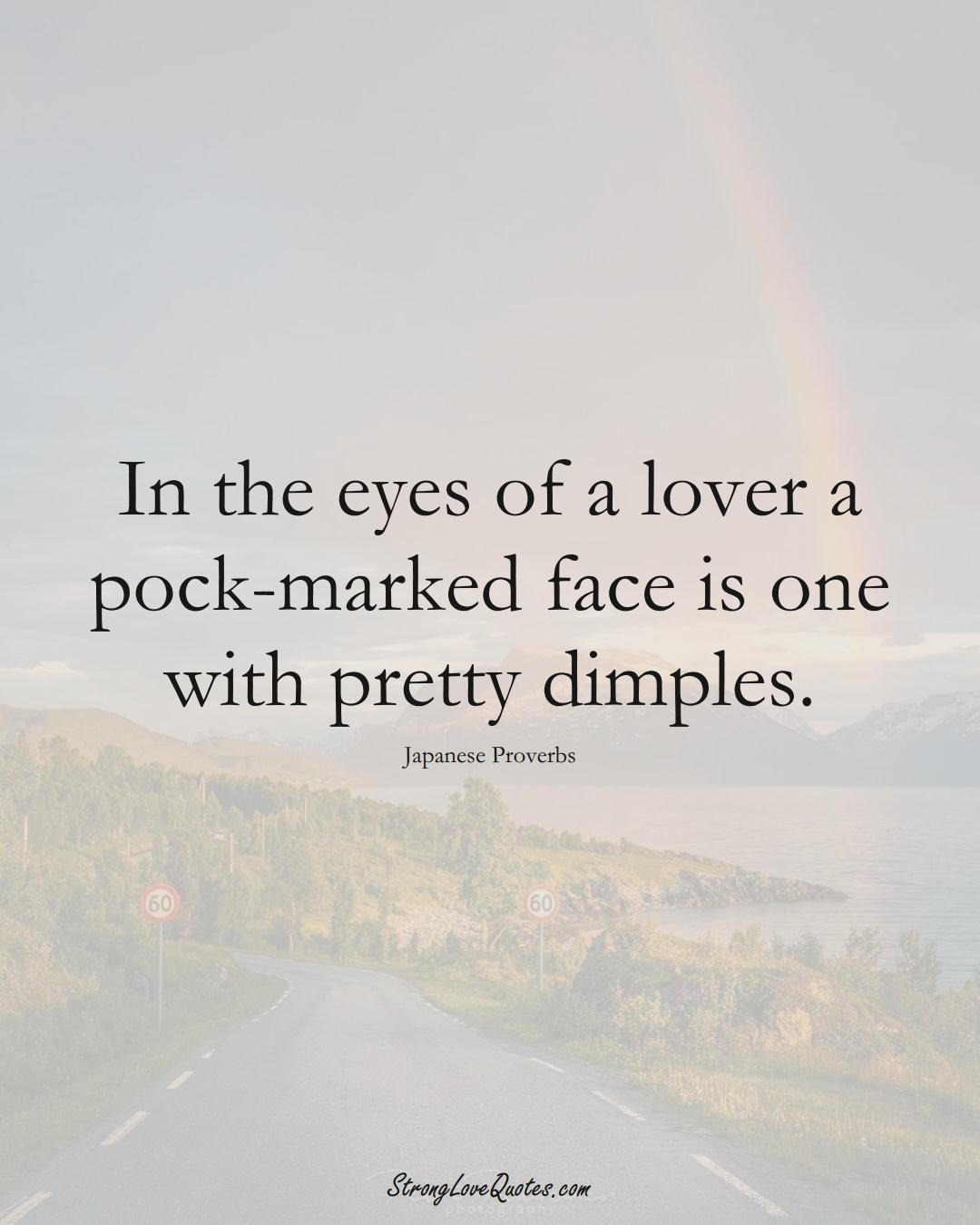 In the eyes of a lover a pock-marked face is one with pretty dimples. (Japanese Sayings);  #AsianSayings