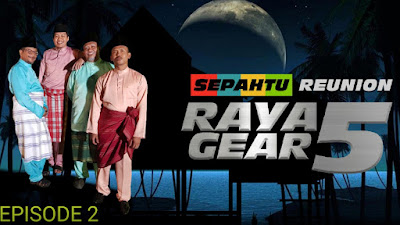 Tonton Sepahtu Reunion Raya Gear 5 Episod 2