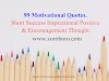 99 Motivational Quotes. Short Success Inspirational Quotes. Positive & Encouragement Thought.