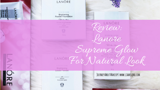 Journey About Makeup: Sp. Review: Lanore Supreme Glow CC Cream, Powder Foundation and Loose Powder || Liamelqha