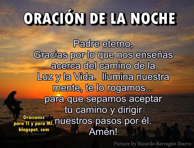 ORACIÓN DE LA NOCHE  Padre eterno, gracias por lo que nos enseñas acerca del camino de la Luz y la Vida.