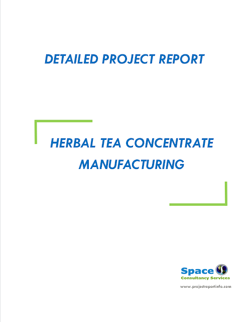 Project Report on Herbal Tea Concentrate Manufacturing