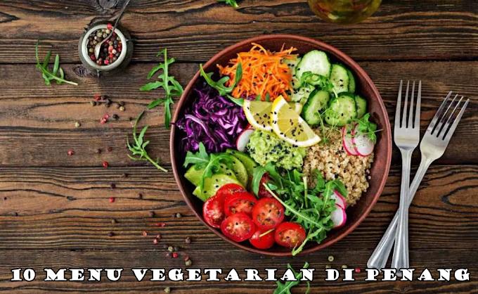 10 Menu Vegetarian di Pulau Pinang, Untuk Mereka Yang Tak Makan Daging!