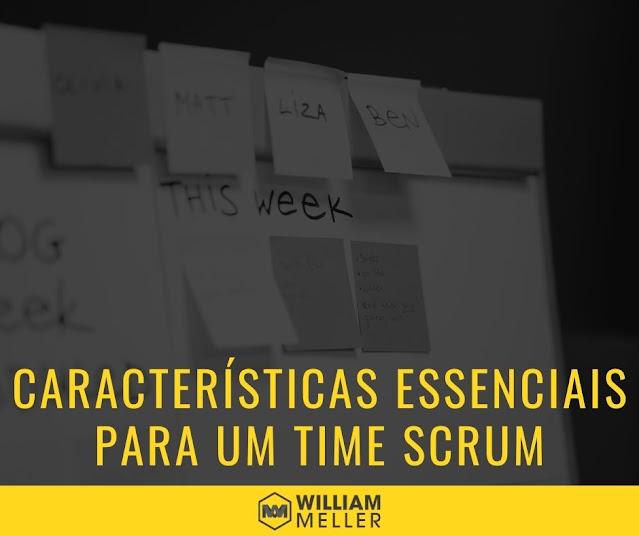 As características essenciais para um time Scrum