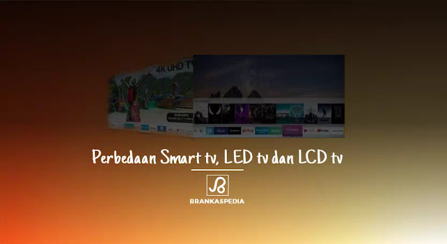 perbedaan smart tv-led tv-lcd-tv