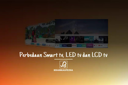 Perbedaan SMART TV, LED TV, dan LCD TV
