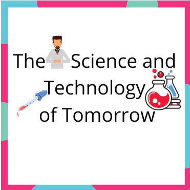 The Science and Technology of Tomorrow
