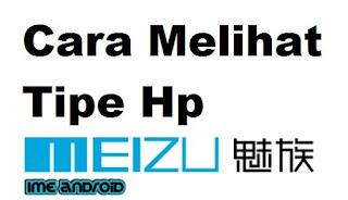 Cara mengecek tipe hp Meizu