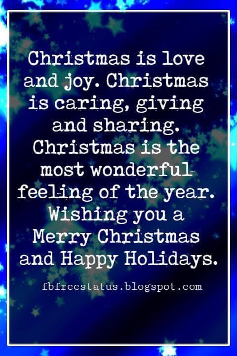 Christmas Blessings, Christmas is love and joy. Christmas is caring, giving and sharing. Christmas is the most wonderful feeling of the year. Wishing you a Merry Christmas and Happy Holidays.