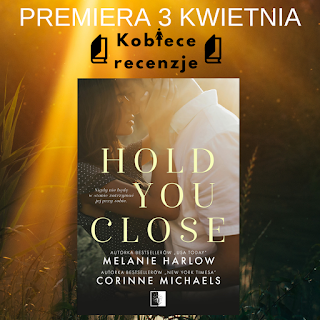 Hold you close - Corinne Michaels, Melanie Harlow (PATRONAT MEDIALNY)
