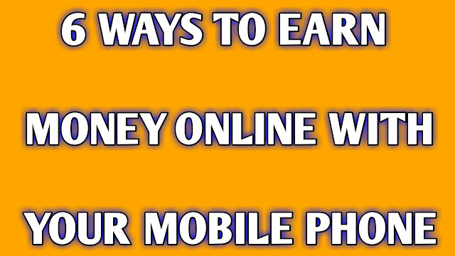 6 Ways to Earn Online from Mobile Phone