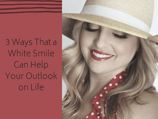 3 Ways That a White Smile Can Help Your Outlook on Life