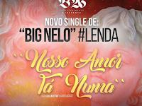 Big Nelo feat. Kletuz - Nosso Amor Tá Numa (Zouk) [Download]
