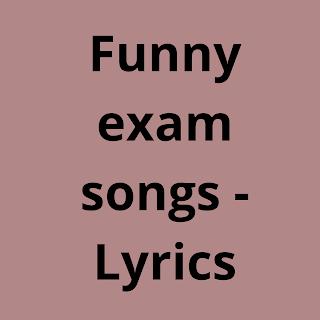 Funny exam songs - Lyrics