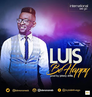 "Gospel Song: Download ""Be Happy"" By Luis 