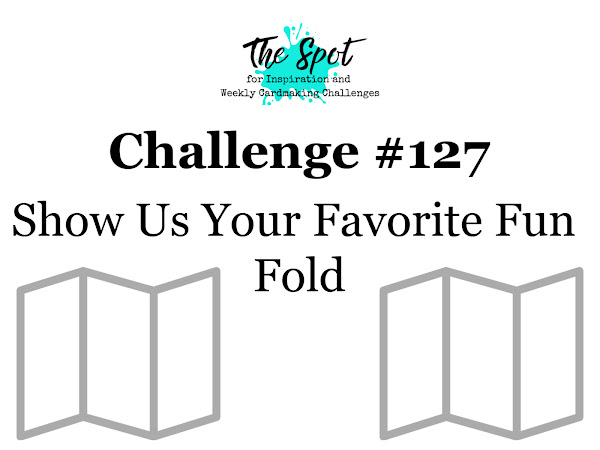 Challenge #127 - Show Us Your Favorite Fun Fold