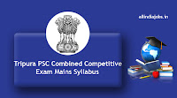Tripura PSC Combined Competitive Exam Mains Syllabus
