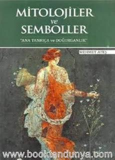 Mehmet Ateş - Mitolojiler ve Semboller - Ana Tanrıça ve Doğurganlık