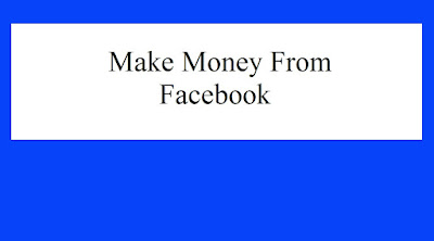 make money from facebook. Income from Facebook.
