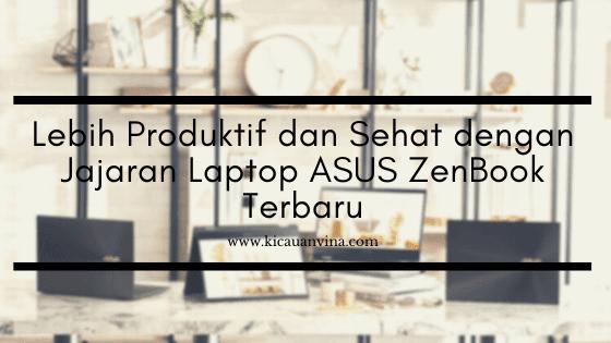 Lebih Produktif dan Sehat dengan Jajaran Laptop ASUS ZenBook Terbaru