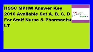 HSSC MPHW Answer Key 2016 Available Set A, B, C, D For Staff Nurse & Pharmacist LT