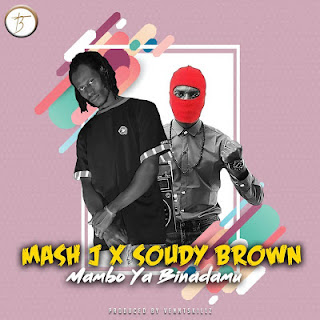 Mash J X Soudy Brown - Mambo Ya Binadamu