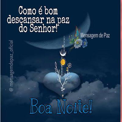Como é bom descansar na paz do Senhor! Boa Noite!