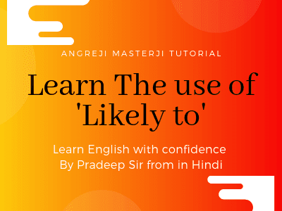 Learn the use of 'likely to' for learning to English grammar with structures and examples from Hindi to English with confidence by Pradeep Sir Learn More...