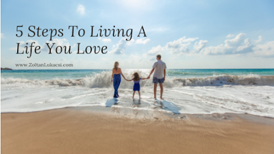 5 Steps To Living A Life You Love