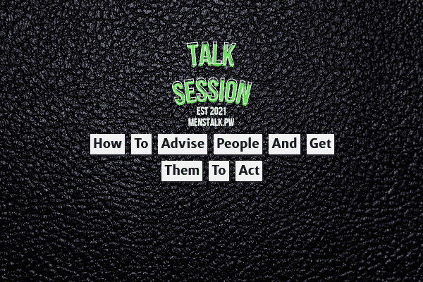 How to Advise People and Get Them to Act