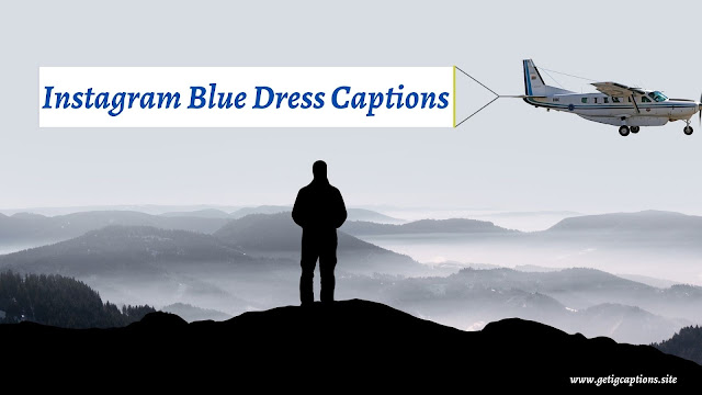Blue Dress/Outfit Captions,Instagram Blue Dress Captions,Blue Dress Captions For Instagram