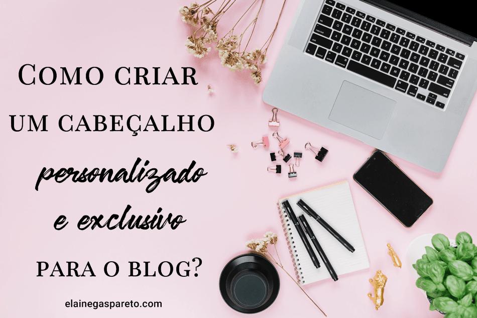 Como criar um cabeçalho personalizado e exclusivo para o blog?