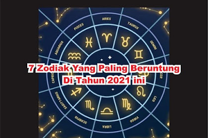 7 Zodiak Yang Bakal Beruntung di Tahun 2021 Ini