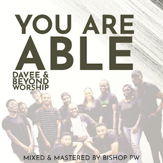 Music: Davee & Beyond Worship – You Are Able
