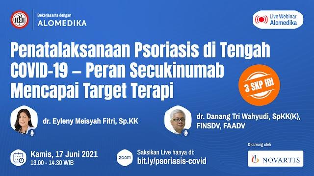 (GRATIS 3 SKP IDI) Webinar Penatalaksanaan Psoriasis di Tengah COVID-19 - Peran Secukinumab Mencapai Target Terapi