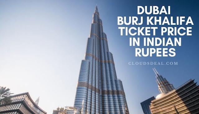 Dubai Burj Khalifa Ticket Price in Indian Rupees
