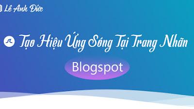 Tạo Hiệu Ứng Sóng Tại Trang Nhãn Cho Blogspot Tuyệt Đẹp