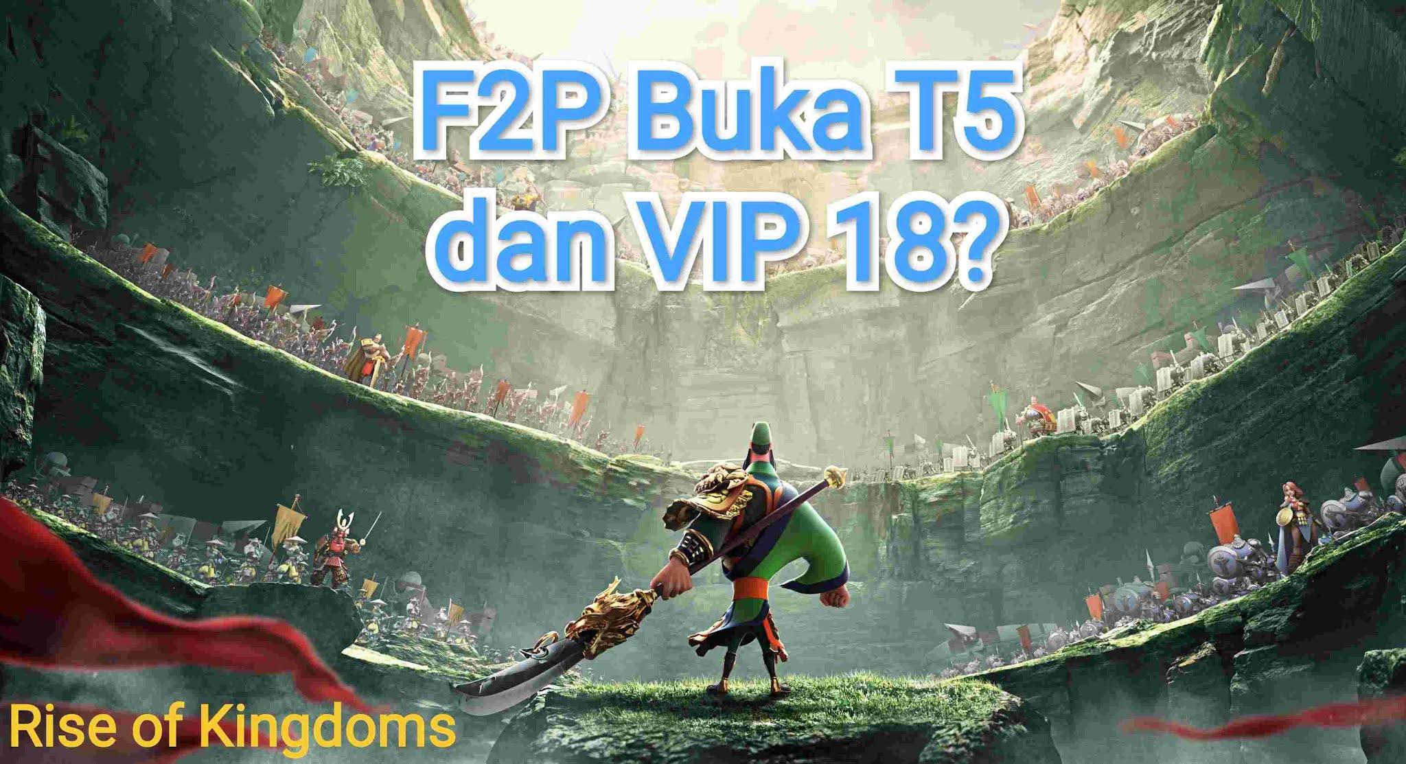 t5 f2p rise of kingdoms vip 18 rok