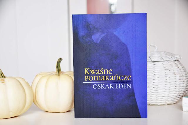 """""""Kwaśne pomarańcze"""" - Oskar Eden"""